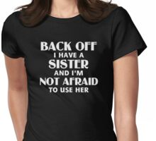 Back Off I Have a Sister (white) Womens Fitted T-Shirt