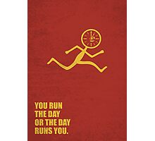 You Run The Day Or The Day Runs You - Corporate Start-up Quotes Photographic Print
