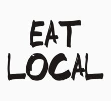 Eat Local - Baby Humor Kids Tee
