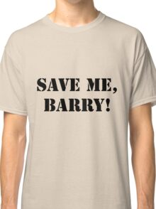 Save me, Barry! Classic T-Shirt