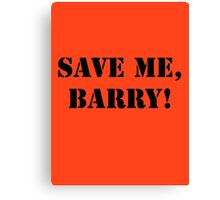Save me, Barry! Canvas Print