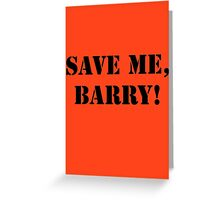 Save me, Barry! Greeting Card