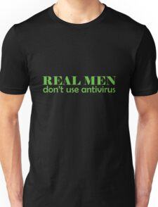 Real Men don't use antivirus Unisex T-Shirt