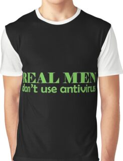 Real Men don't use antivirus Graphic T-Shirt