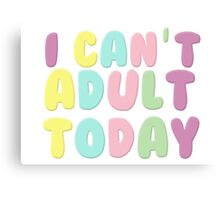 I Can't Adult Today Canvas Print