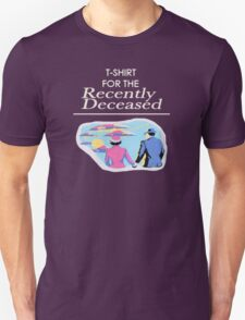 The Recently Deceased Merchandise Unisex T-Shirt