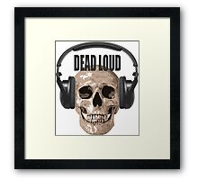 Dead Loud Framed Print