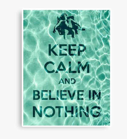 Keep Calm And Believe In Nothing Canvas Print