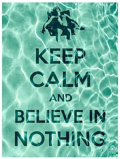 Keep Calm And Believe In Nothing by filippobassano