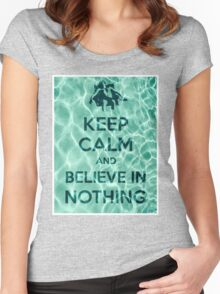 Keep Calm And Believe In Nothing Women's Fitted Scoop T-Shirt