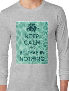 Keep Calm And Believe In Nothing Long Sleeve T-Shirt