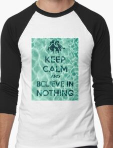 Keep Calm And Believe In Nothing Men's Baseball ¾ T-Shirt