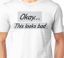 this looks bad Unisex T-Shirt