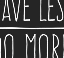 Have Less Do More Sticker