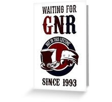 Waiting for classic GNR Not in this lifetime Greeting Card