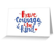 Have Courage & Be Kind Calligraphy Greeting Card