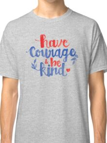 Have Courage & Be Kind Calligraphy Classic T-Shirt