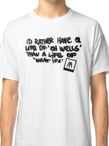 Life is Strange - Life of 'Oh Wells' quote Classic T-Shirt