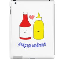 Always Use Condiments iPad Case/Skin