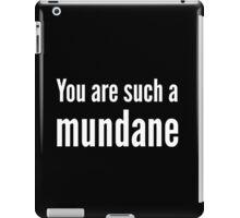 You are such a mundane. iPad Case/Skin