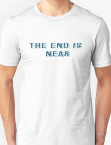 The End Is Near Text Design Unisex T-Shirt