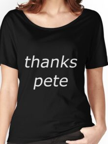 thanks pete white Women's Relaxed Fit T-Shirt