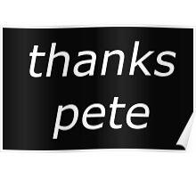 thanks pete white Poster