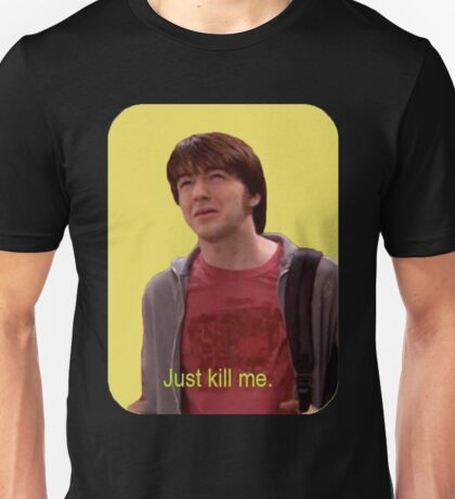 Just Kill Me Unisex T-Shirt