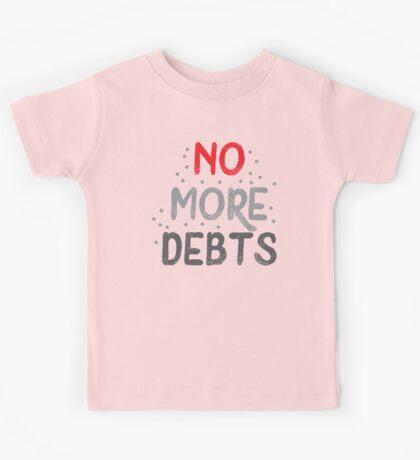 No more DEBTS Kids Tee