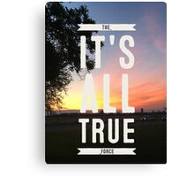 ITS ALL TRUE the force Canvas Print