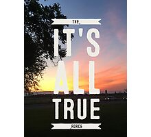 ITS ALL TRUE the force Photographic Print
