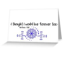 live forever Greeting Card