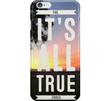 ITS ALL TRUE the force iPhone Case/Skin