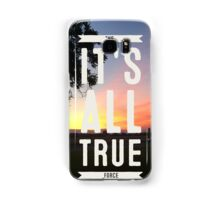 ITS ALL TRUE the force Samsung Galaxy Case/Skin