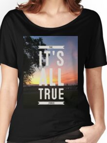 ITS ALL TRUE the force Women's Relaxed Fit T-Shirt