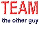 TEAM the other guy by scholara