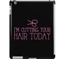 I'm cutting your hair today Hairdresser cute design iPad Case/Skin