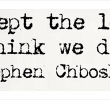 """We accept the love..."" -Stephen Chbosky Sticker"