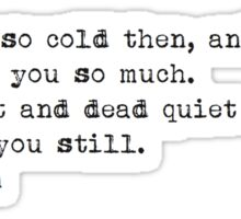 """And it was so cold then..."" -John Green Sticker"