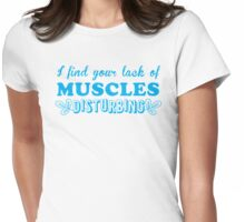 I find your lack of muscles disturbing Womens Fitted T-Shirt