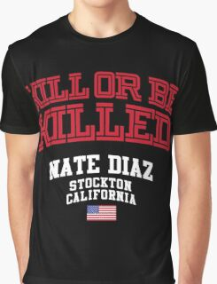 Nate Diaz. Kill or be Killed Graphic T-Shirt