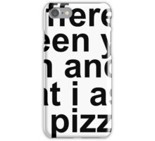 pizza your opinion iPhone Case/Skin