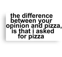 pizza your opinion Canvas Print