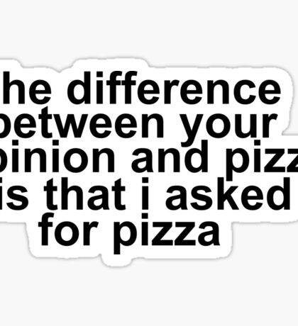 pizza your opinion Sticker