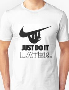 Later! Unisex T-Shirt