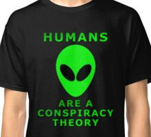 Humans Are A Conspiracy Theory Classic T-Shirt