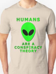 Humans Are A Conspiracy Theory T-Shirt