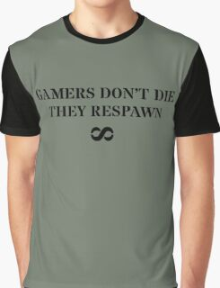 Gamers don't die - they respawn Graphic T-Shirt