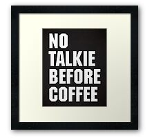 No Talkie Before Coffee Funny Quote Framed Print