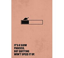 It's a slow process, but quitting won't speed it up - Business Quote  Photographic Print